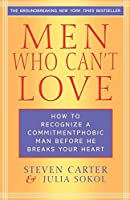 Men Who Can't Love: How to Recognize a Commitmentphobic Man Before He Breaks Your Heart by Steven Carter Julia Sokol(2004-01-20)