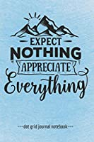 """Expect Nothing: Inspirational  Dot Grid Blank Notebook Journal 6"""" x 9"""""""