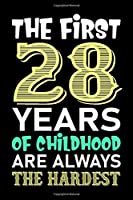 The First 28 Years Of Childhood Are Always The Hardest: Lined Journal Notebook For Girls Who Are 28 Years Old, 28th Birthday Gift, Funny Birthday Gift Notebook, funny saying birthday notebook gift for men and women
