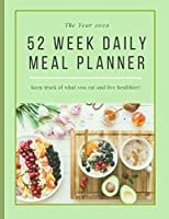 52 Week Daily Meal Planner: Keep Track Of What You Eat And Live Healthier! (The Year 2020)