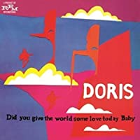 Did You Give the World Some Love Today Baby by DORIS (2013-04-30)