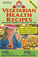 Bragg Vegetarian Health Recipes: For Super Energy & Long Life to 120!