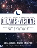 A Practical Guide to Decoding Your Dreams and Visions: Unloc…