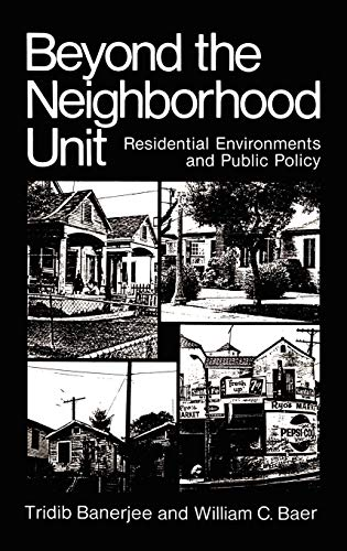 Download Beyond the Neighborhood Unit: Residential Environments and Public Policy (Environment, Development and Public Policy: Environmental Policy and Planning) 0306415550