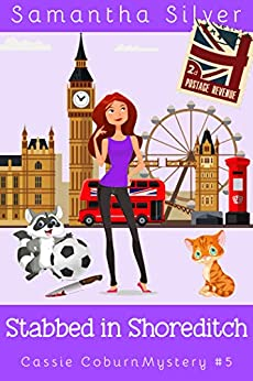 Stabbed in Shoreditch (A Cozy Mystery) (Cassie Coburn Mysteries Book 5) by [Silver, Samantha]