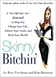 """Skinny Bitchin': A """"""""Get Off Your Ass"""""""" Journal to Help You Change Your Life, Achieve Your Goals, and Rock Your World!"""