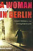 A Woman in Berlin: Eight Weeks in the Conquered City