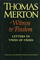 Witness to Freedom: The Letters of Thomas Merton in Times of Crisis (The Thomas Merton Letters Series, 5)