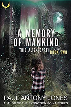 A Memory of Mankind: (This Alien Earth Book 2) by [Jones, Paul Antony]