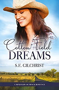 Cotton Field Dreams (A Mindalby Outback Romance Book 1) by [Gilchrist, S E]
