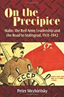 On the Precipice: Stalin, the Red Army Leadership and the Road to Stalingrad , 1931-1942