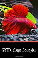 Betta Care Journal: Customized Betta Fish Tank Maintenance Record Book. Great For Monitoring Water Parameters, Water Change Schedule, And Breeding Conditions