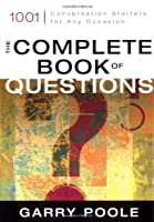 The Complete Book of Questions: 1001 Conversation Starters for Any Occasion by Garry D. Poole(2003-09-08)