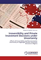Irreversibility and Private Investment Decisions Under Uncertainty