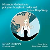 10-minute Meditation to put your thoughts in order and induce Deep Sleep: 10分間で頭を整理し、深い睡眠へ誘う瞑想〈英語版〉