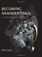 Becoming Neanderthals: The Earlier British Middle Palaeolithic