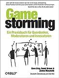 Gamestorming: Ein Praxisbuch fuer Querdenker, Moderatoren und Innovatoren