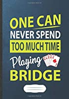 One Can Never Spend Too Much Time Playing Bridge: Card Game Blank Lined Notebook/ Journal, Writer Practical Record. Dad Mom Anniversay Gift. Thoughts Creative Writing Logbook. Fashionable Vintage Look 110 Pages B5