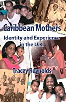Caribbean Mothers: Identity And Experience in the U.k.