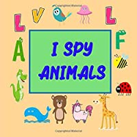 i spy animals: Funny Guessing Game For Little Kids of 2-5 year ,Toddler and Preschool to learn about animals and letters.