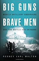 Big Guns, Brave Men: Mobile Artillery Observers and the Battle of Okinawa