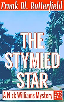 [Butterfield, Frank W.]のThe Stymied Star (A Nick Williams Mystery Book 23) (English Edition)