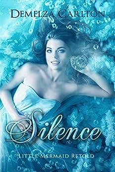 Silence: Little Mermaid Retold (Romance a Medieval Fairytale series Book 5) by [Carlton, Demelza]