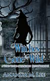 Witches Gone Wild: A Wicked Witches of the Midwest Mystery Books 10-12 (English Edition)