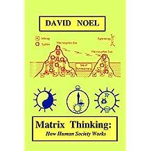 Matrix Thinking: How Human Society Works (David Noel P-Book Book 4)