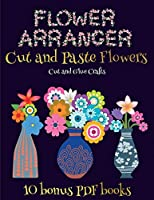 Cut and Glue Crafts (Flower Maker): Make your own flowers by cutting and pasting the contents of this book. This book is designed to improve hand-eye coordination, develop fine and gross motor control, develop visuo-spatial skills, and to help children su
