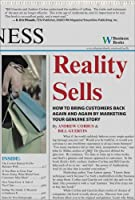 Reality Sells: How to Bring Customers Back Again and Again by Marketing Your Genuine Story