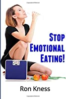 Stop Emotional Eating!: An Introductory Guide to Ending Emotional Eating Forever!