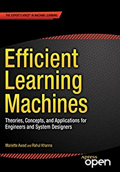 Efficient Learning Machines: Theories, Concepts, and Applications for Engineers and System Designers by [Awad, Mariette, Rahul Khanna]