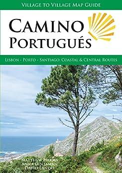 Camino Portugués: Lisbon - Porto - Santiago, Central and Coastal Routes by [Harms, Matthew, Dintaman, Anna, Landis, David]