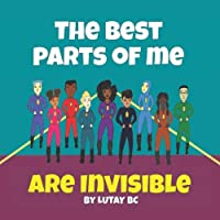 The Best Parts Of Me Are Invisible