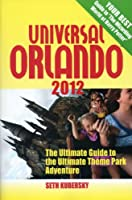Universal 2012 Orlando: The Ultimate Guide to the Ultimate Theme Park Adventure (Universal Orlando)