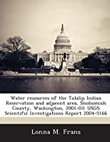 Water Resources of the Tulalip Indian Reservation and Adjacent Area, Snohomish County, Washington, 2001-03: Usgs Scientific Investigations Report 2004-5166