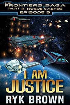 "Ep.#9 - ""I am Justice"" (The Frontiers Saga - Part 2: Rogue Castes) by [Brown, Ryk]"