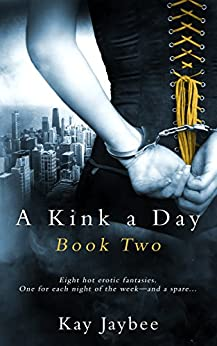 A Kink a Day Book Two by [Jaybee, Kay]