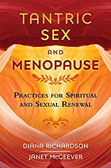 Tantric Sex and Menopause: Practices for Spiritual and Sexual Renewal by [Richardson, Diana, McGeever, Janet]