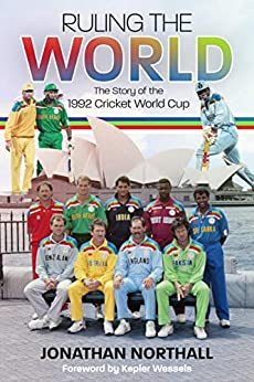 Ruling the World: The Story of the 1992 Cricket World Cup by [Northall, Jonathan]