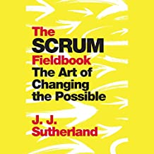 The Scrum Fieldbook: A Master Class on Accelerating Performance, Getting Results, and Defining the Future(Unabridged)