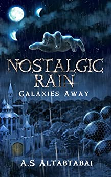 Nostalgic Rain: Galaxies Away by [Altabtabai, A.S]