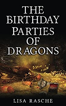 The Birthday Parties of Dragons by [Rasche, Lisa]