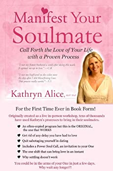 Manifest Your Soulmate: Call Forth the Love of Your Life with a Proven Process (Love Attraction Series Book 3) by [Alice, Kathryn]