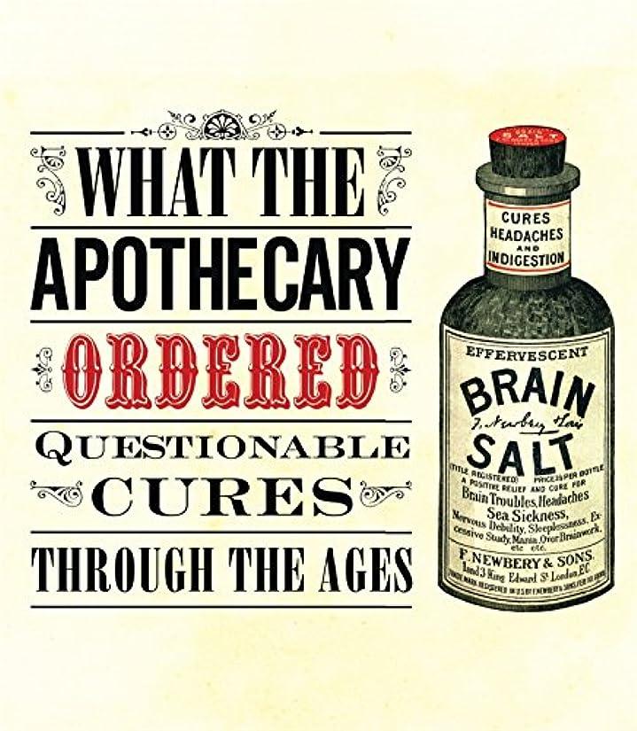 必要性不忠変化するWhat the Apothecary Ordered: Questionable Cures Through the Ages (Old House)