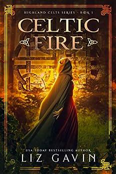 Celtic Fire: Highland Celts Series - Book 1 by [Gavin, Liz]
