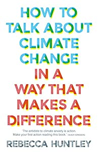 How to Talk About Climate Change in a Way That Makes a Difference (English Edition)