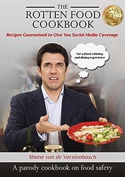 The Rotten Food Cookbook: A Parody CookBook On Food Safety by [van de Vorstenbosch, Shane]