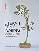 Literati Style Penjing: Chinese Bonsai Masterworks